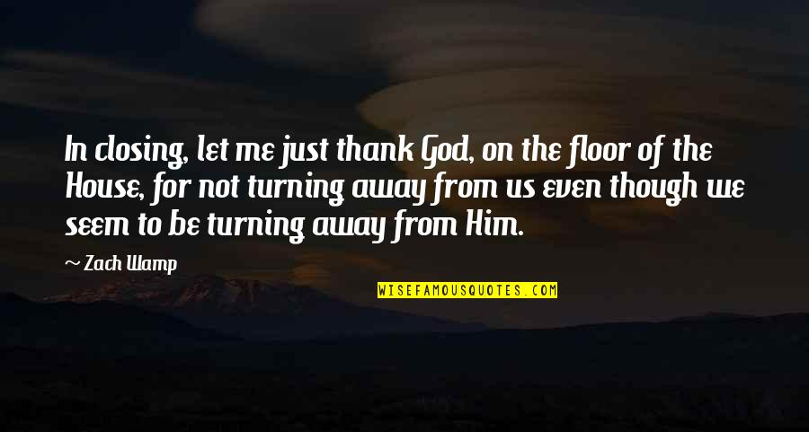 Turning Him On Quotes By Zach Wamp: In closing, let me just thank God, on