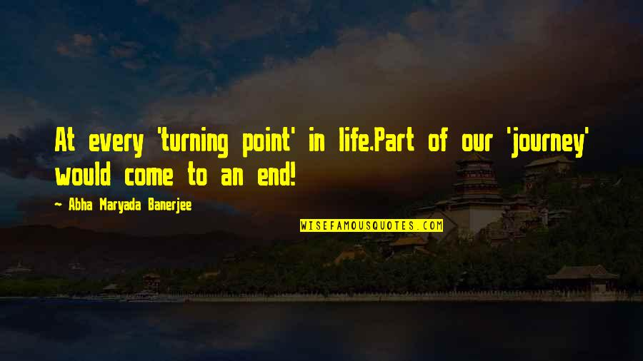 Turning Point Quotes By Abha Maryada Banerjee: At every 'turning point' in life.Part of our