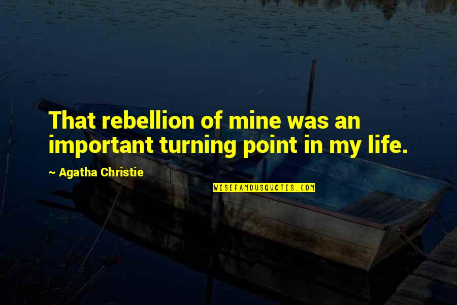 Turning Point Quotes By Agatha Christie: That rebellion of mine was an important turning