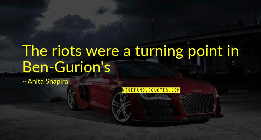 Turning Point Quotes By Anita Shapira: The riots were a turning point in Ben-Gurion's
