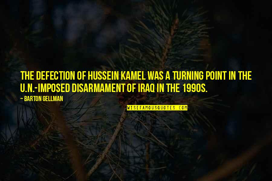 Turning Point Quotes By Barton Gellman: The defection of Hussein Kamel was a turning