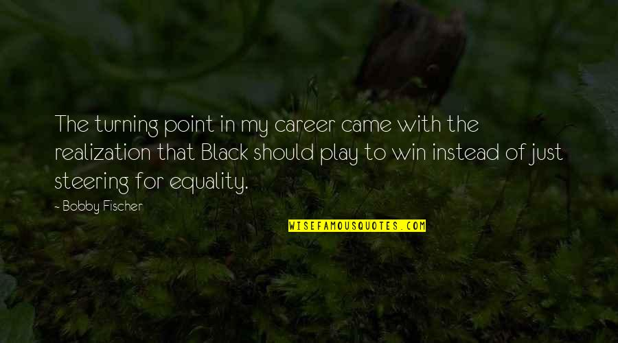 Turning Point Quotes By Bobby Fischer: The turning point in my career came with