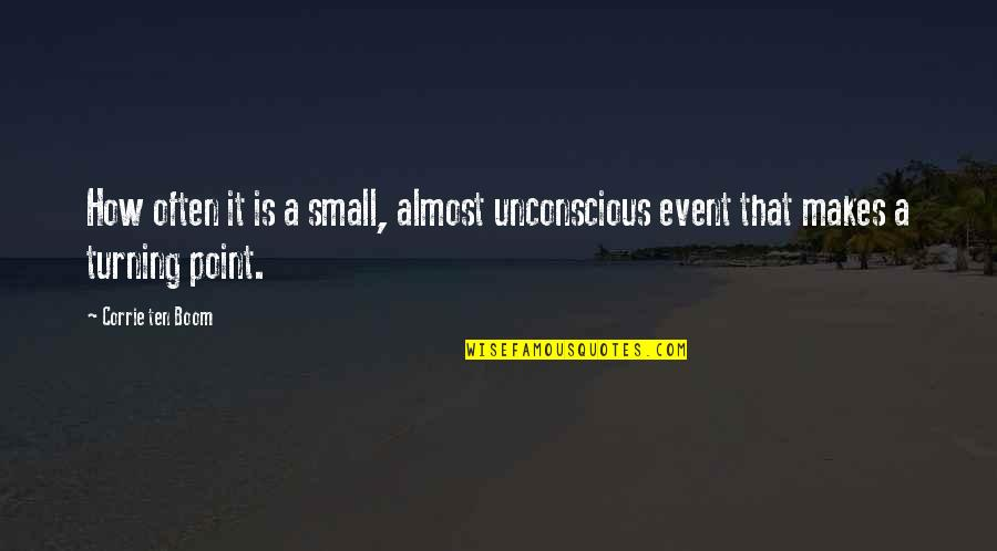 Turning Point Quotes By Corrie Ten Boom: How often it is a small, almost unconscious
