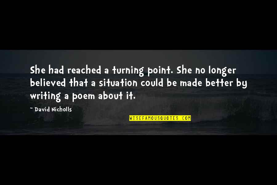 Turning Point Quotes By David Nicholls: She had reached a turning point. She no