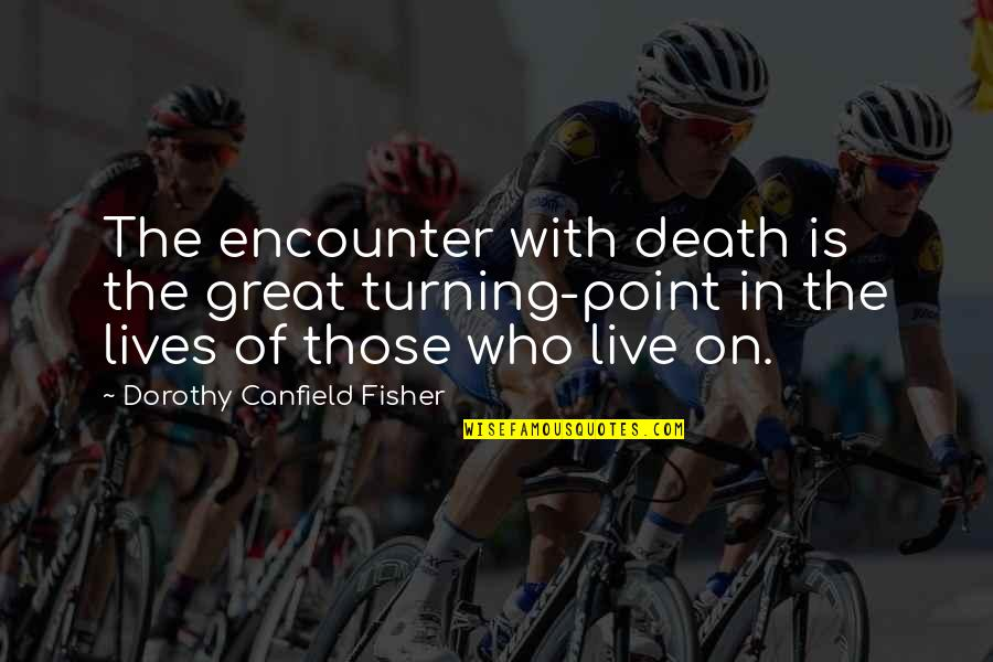 Turning Point Quotes By Dorothy Canfield Fisher: The encounter with death is the great turning-point