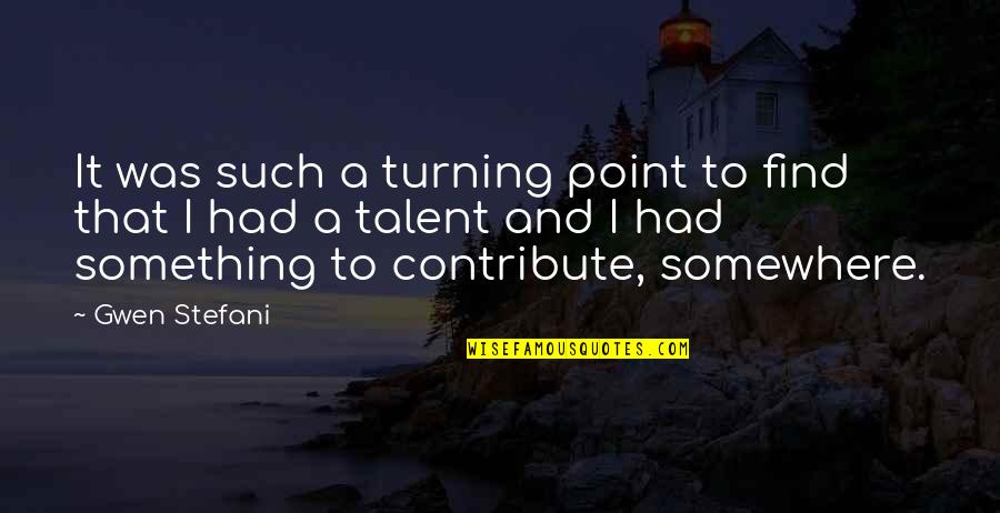 Turning Point Quotes By Gwen Stefani: It was such a turning point to find