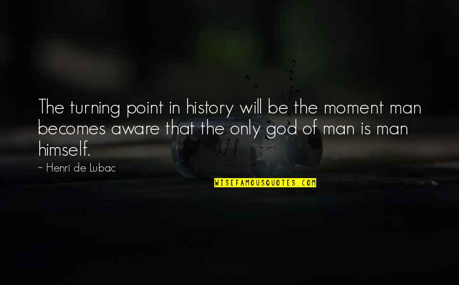 Turning Point Quotes By Henri De Lubac: The turning point in history will be the