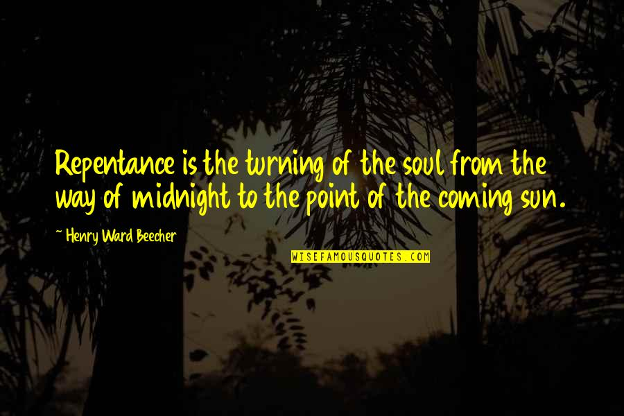 Turning Point Quotes By Henry Ward Beecher: Repentance is the turning of the soul from