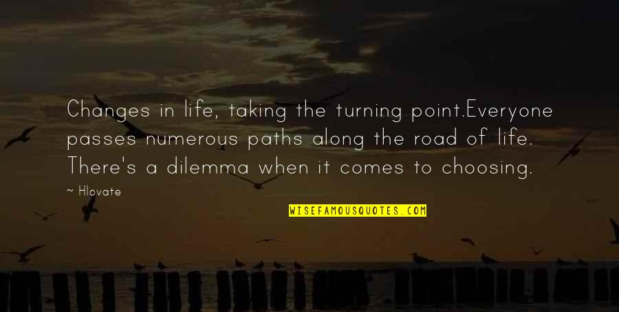Turning Point Quotes By Hlovate: Changes in life, taking the turning point.Everyone passes