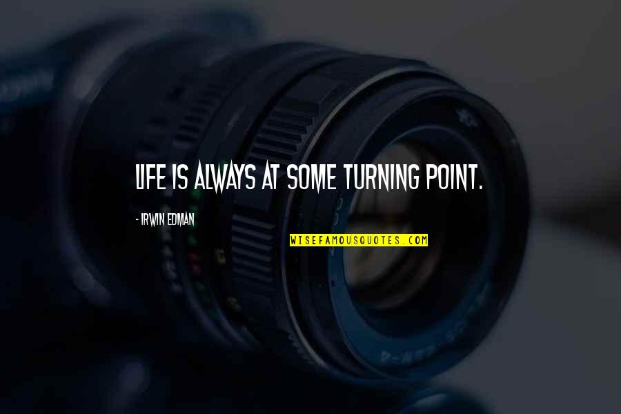 Turning Point Quotes By Irwin Edman: Life is always at some turning point.