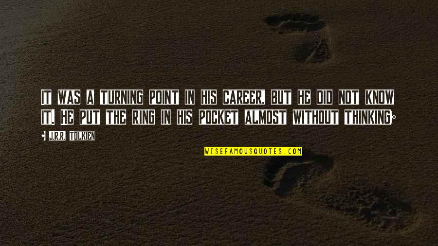 Turning Point Quotes By J.R.R. Tolkien: It was a turning point in his career,