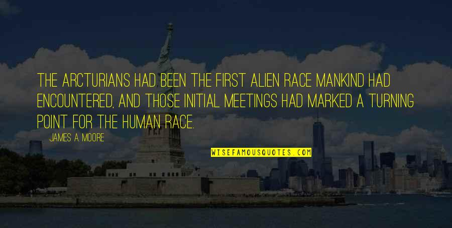 Turning Point Quotes By James A. Moore: The Arcturians had been the first alien race