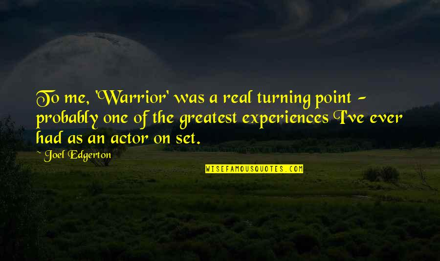 Turning Point Quotes By Joel Edgerton: To me, 'Warrior' was a real turning point