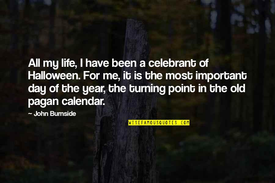 Turning Point Quotes By John Burnside: All my life, I have been a celebrant