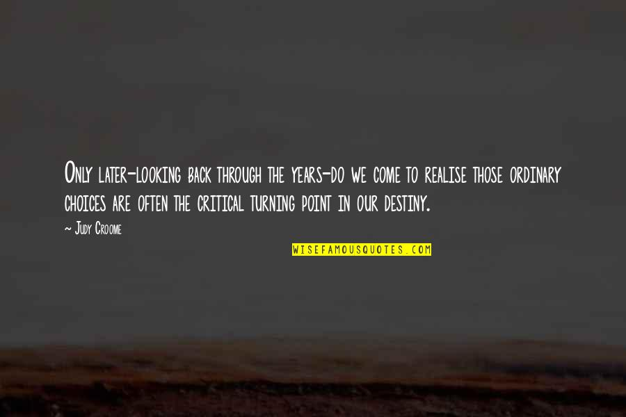 Turning Point Quotes By Judy Croome: Only later-looking back through the years-do we come