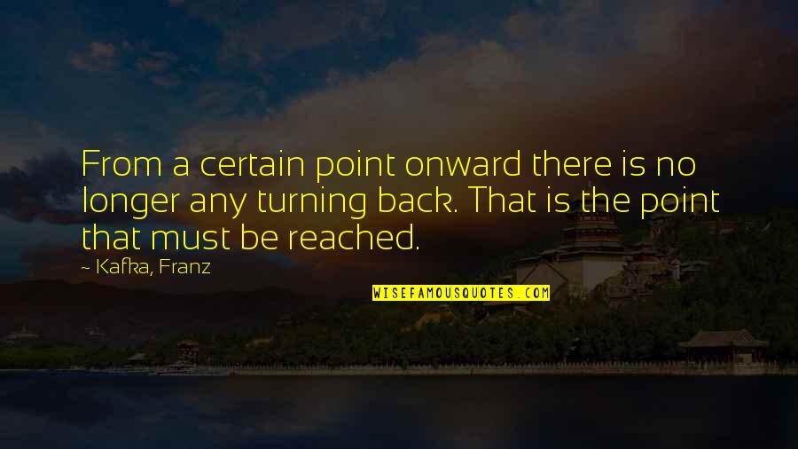 Turning Point Quotes By Kafka, Franz: From a certain point onward there is no
