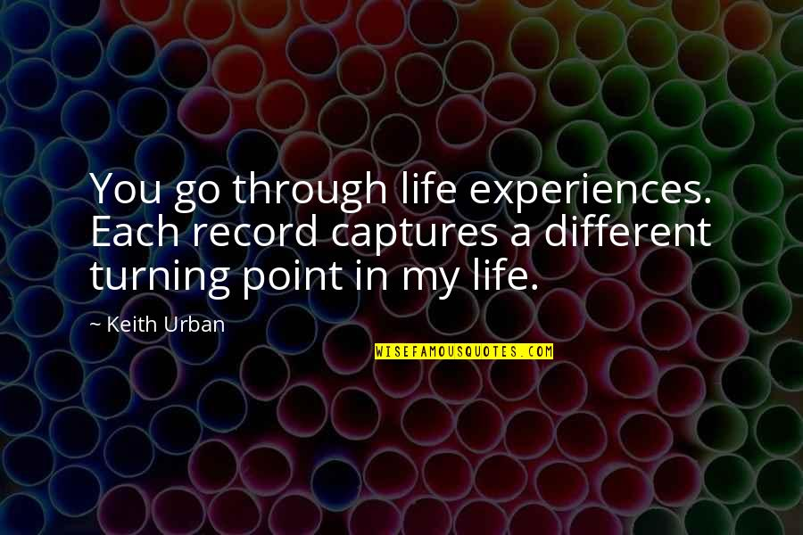 Turning Point Quotes By Keith Urban: You go through life experiences. Each record captures