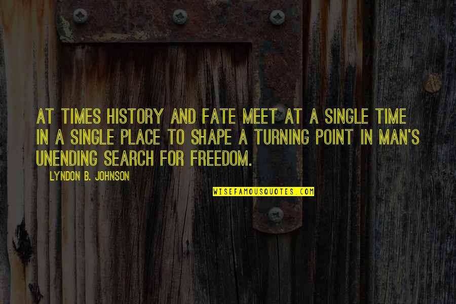 Turning Point Quotes By Lyndon B. Johnson: At times history and fate meet at a