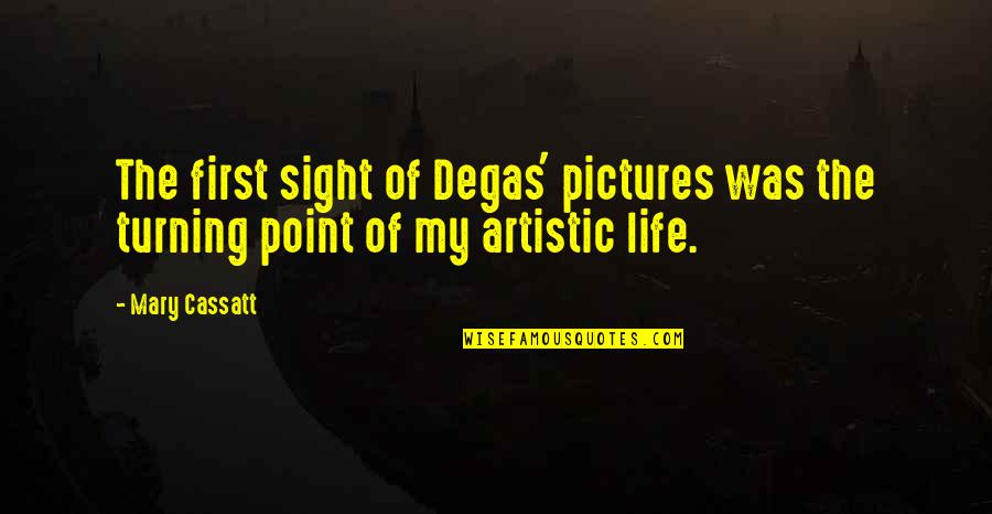 Turning Point Quotes By Mary Cassatt: The first sight of Degas' pictures was the