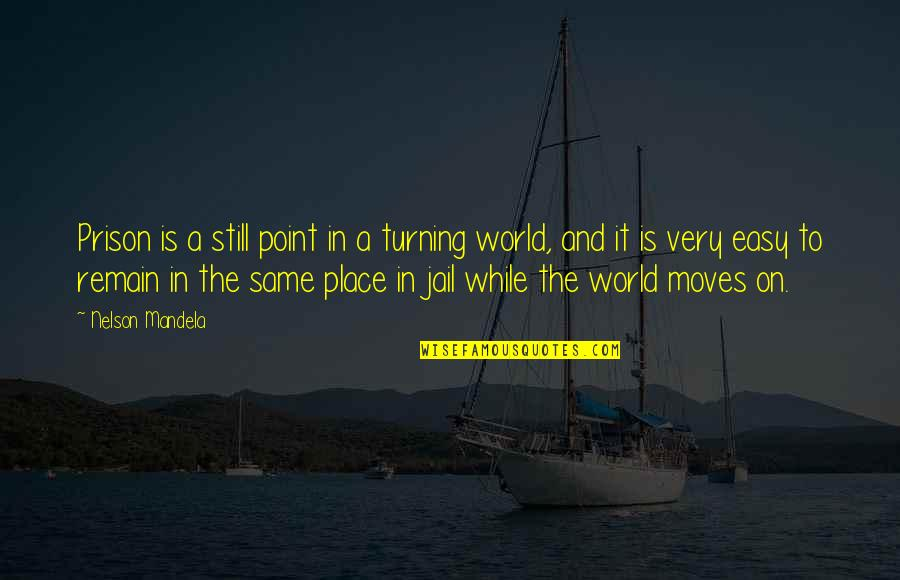 Turning Point Quotes By Nelson Mandela: Prison is a still point in a turning