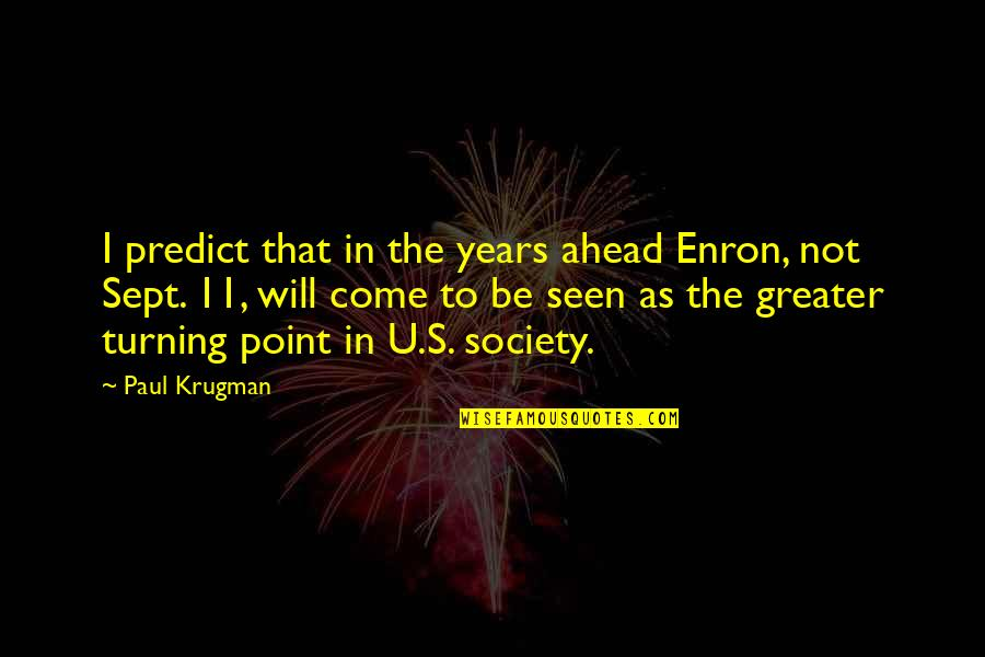 Turning Point Quotes By Paul Krugman: I predict that in the years ahead Enron,