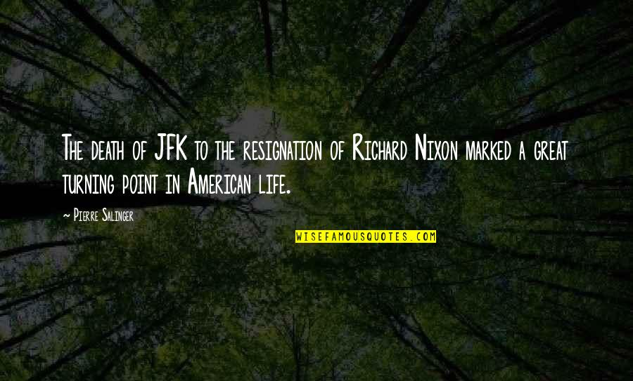 Turning Point Quotes By Pierre Salinger: The death of JFK to the resignation of