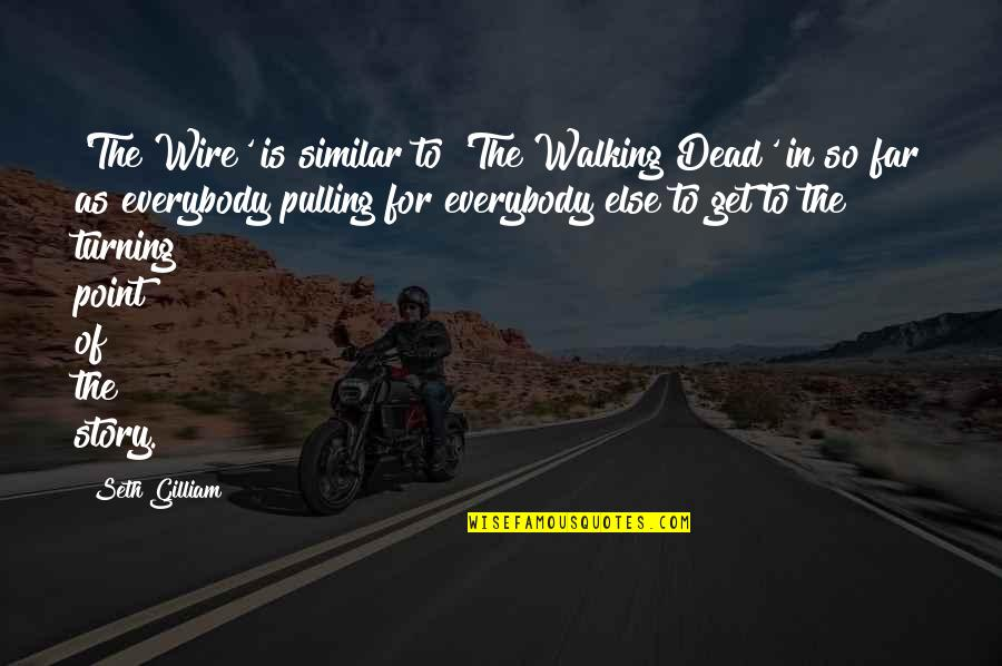 Turning Point Quotes By Seth Gilliam: 'The Wire' is similar to 'The Walking Dead'