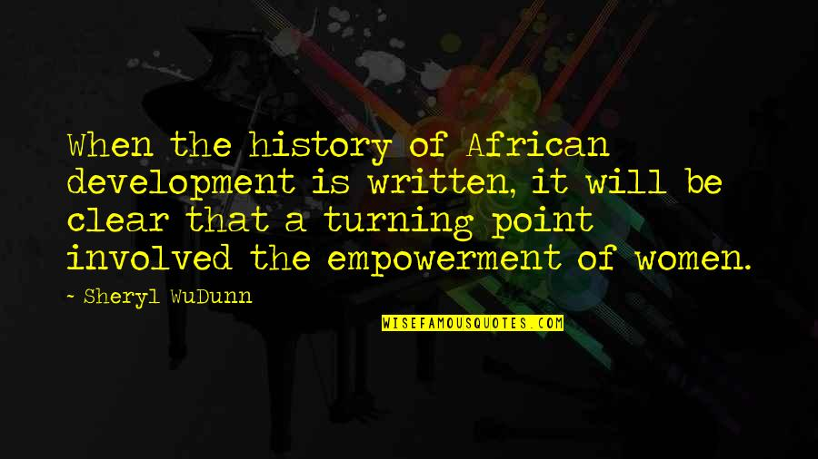 Turning Point Quotes By Sheryl WuDunn: When the history of African development is written,