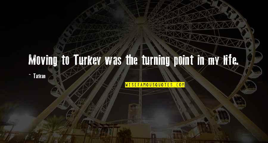 Turning Point Quotes By Tarkan: Moving to Turkey was the turning point in
