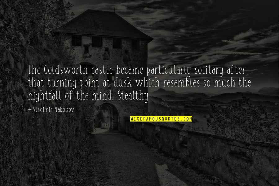 Turning Point Quotes By Vladimir Nabokov: The Goldsworth castle became particularly solitary after that