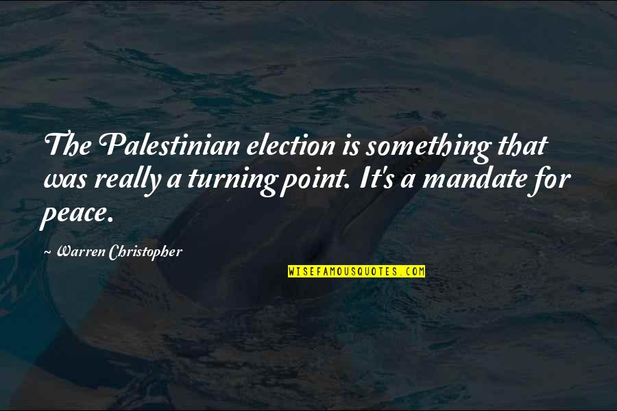 Turning Point Quotes By Warren Christopher: The Palestinian election is something that was really