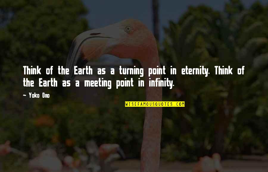 Turning Point Quotes By Yoko Ono: Think of the Earth as a turning point