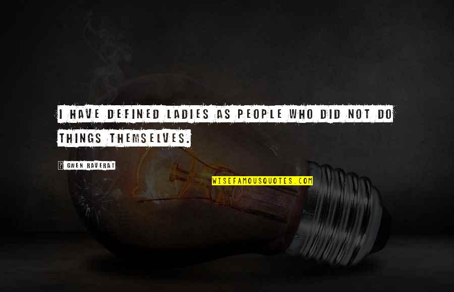 Turning Points In History Quotes By Gwen Raverat: I have defined Ladies as people who did