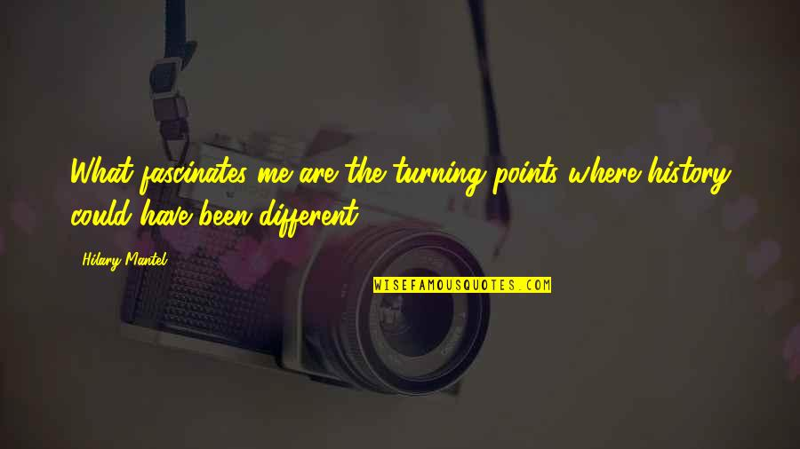 Turning Points In History Quotes By Hilary Mantel: What fascinates me are the turning points where