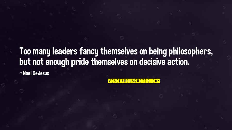 Turning Points In History Quotes By Noel DeJesus: Too many leaders fancy themselves on being philosophers,