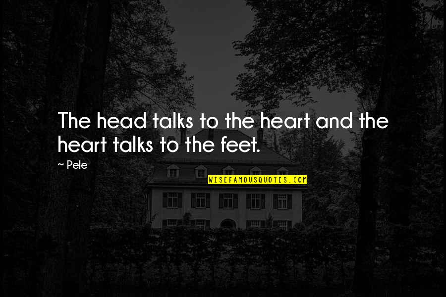 Turning Points In History Quotes By Pele: The head talks to the heart and the