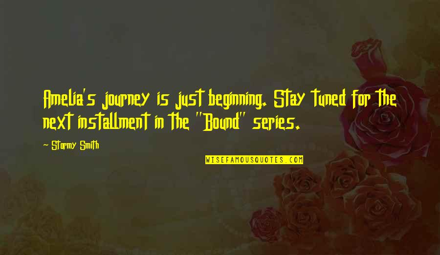 Turning Points In History Quotes By Stormy Smith: Amelia's journey is just beginning. Stay tuned for
