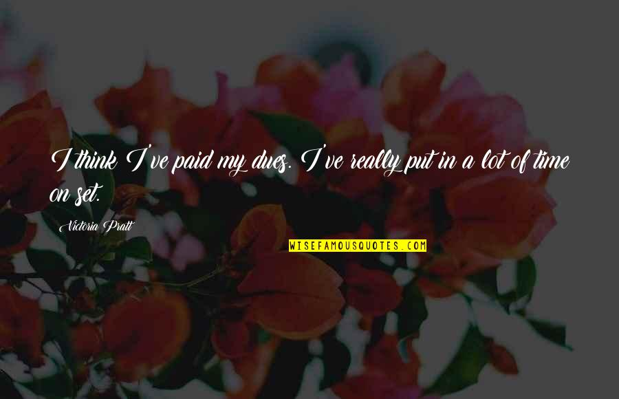 Turning Points In History Quotes By Victoria Pratt: I think I've paid my dues. I've really