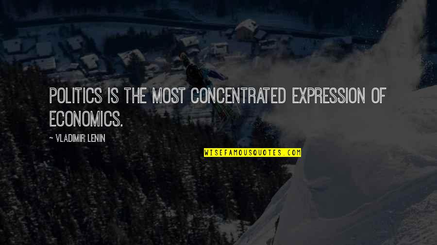 Turning Points In History Quotes By Vladimir Lenin: Politics is the most concentrated expression of economics.