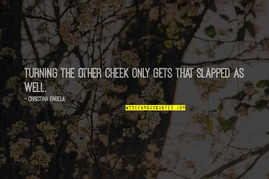 Turning The Other Cheek Quotes By Christina Engela: Turning the other cheek only gets that slapped