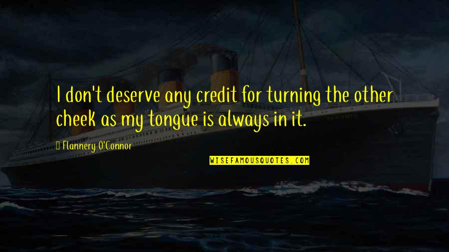 Turning The Other Cheek Quotes By Flannery O'Connor: I don't deserve any credit for turning the
