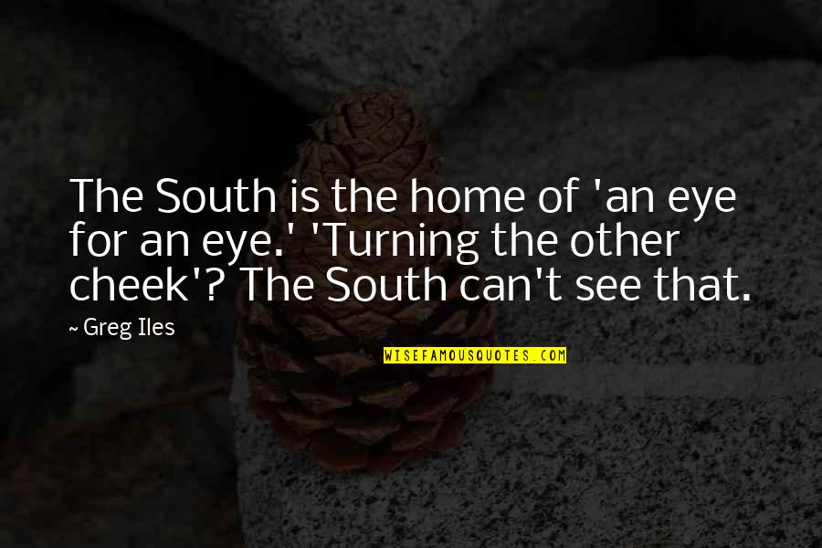 Turning The Other Cheek Quotes By Greg Iles: The South is the home of 'an eye