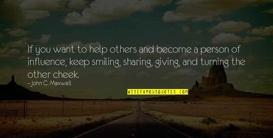 Turning The Other Cheek Quotes By John C. Maxwell: If you want to help others and become