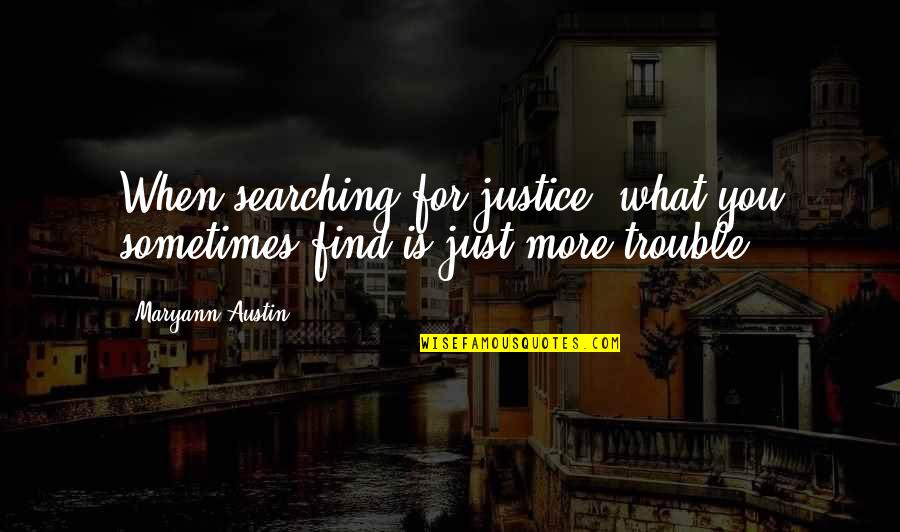 Turning The Other Cheek Quotes By Maryann Austin: When searching for justice, what you sometimes find