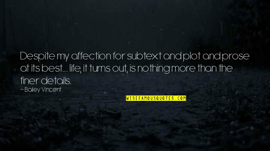 Turns In Life Quotes By Bailey Vincent: Despite my affection for subtext and plot and