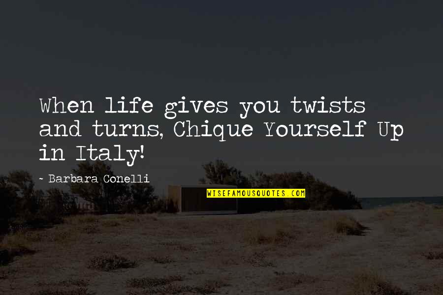 Turns In Life Quotes By Barbara Conelli: When life gives you twists and turns, Chique