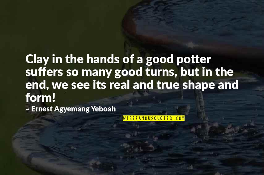 Turns In Life Quotes By Ernest Agyemang Yeboah: Clay in the hands of a good potter