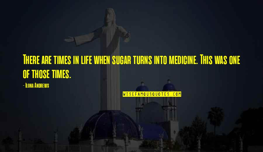 Turns In Life Quotes By Ilona Andrews: There are times in life when sugar turns