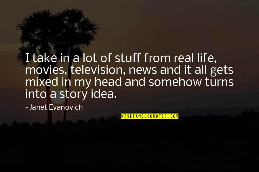Turns In Life Quotes By Janet Evanovich: I take in a lot of stuff from