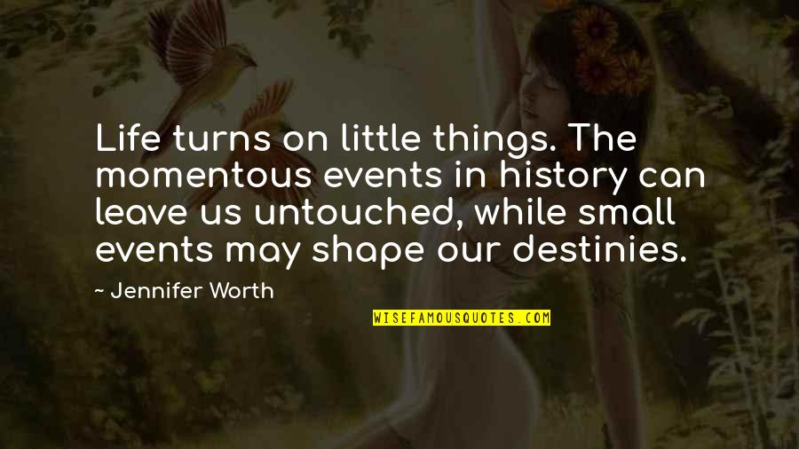 Turns In Life Quotes By Jennifer Worth: Life turns on little things. The momentous events